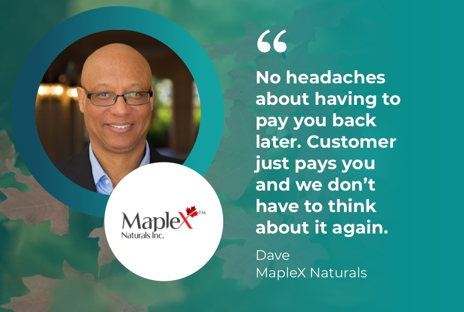 Photo of Dave at MapleX Naturals with accompanying quote: No headaches about having to pay you back later. Customer just pays you and we don't have to think about it again.