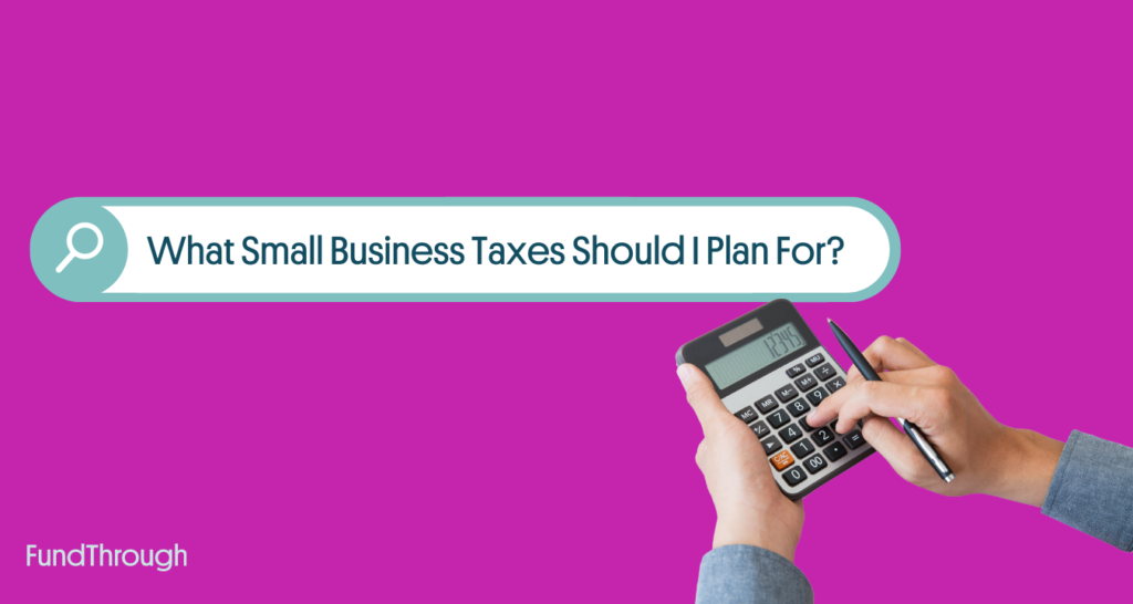 """calculating in front of search bar containing """"What Small Business Taxes Should I Plan For?"""""""